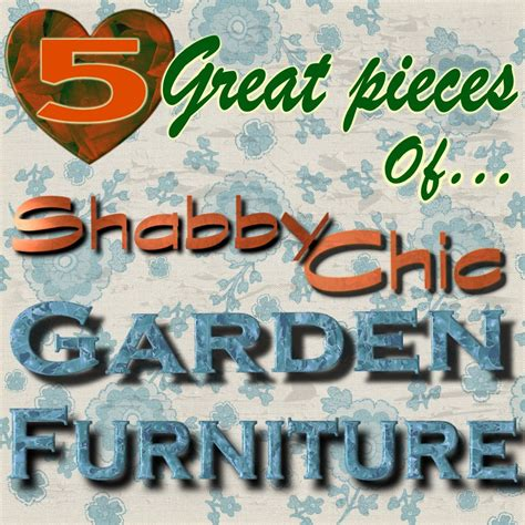 Shabby Chic Garden Furniture ? Visit 4 Yours