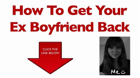how to get your ex boyfriend back the complete guide