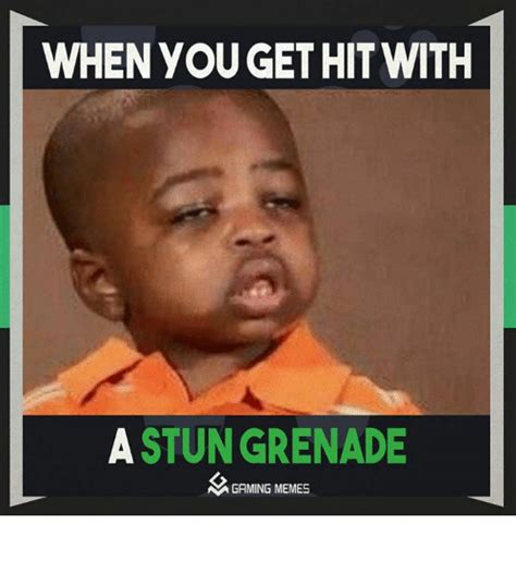 When You Memes - when you get hit with a stun grenade gaming memes meme