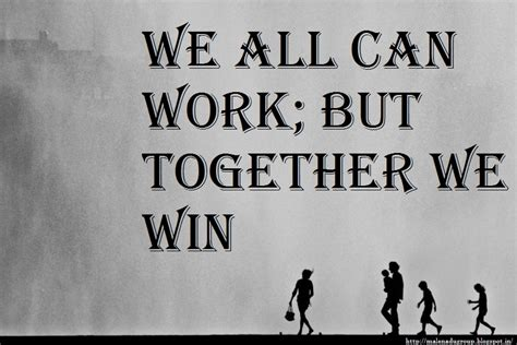 unity quotes we all can work but together we win best unity quotes