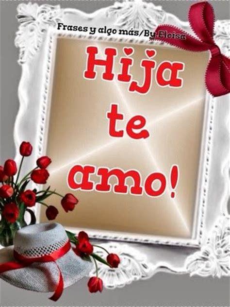 imagenes te amo hija mia 1000 images about te quiero on pinterest amor te
