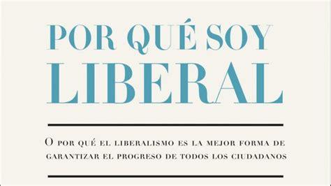 por qu soy liberal 191 por qu 233 soy liberal el libro para j 243 venes sin complejos y nada populistas