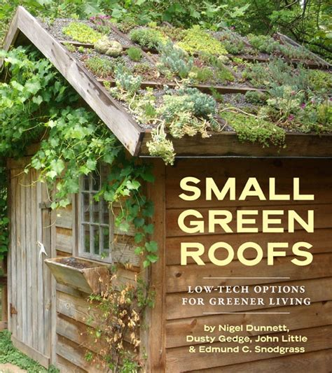 small green roofs low tech options for greener living from timber press