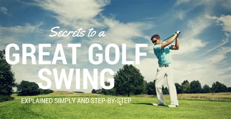golf swing secrets how to improve your golf swing secrets to a great golf swing