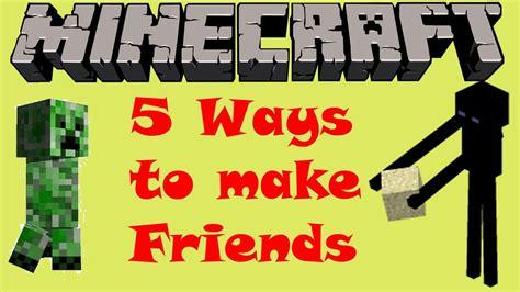 8 Ways To Make New Friends by 5 Ways To Make Friends In Minecraft