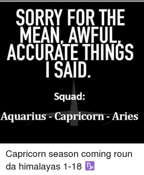 Capricorn Meme - sorry for the mean awful accurate things said squad