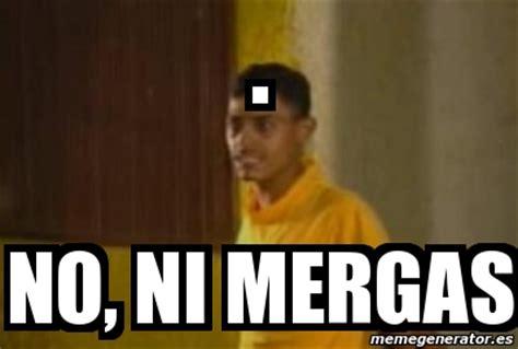 Ni Mergas Meme - meme personalizado no ni mergas 4410659