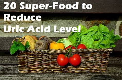 some foods that decrease the 5ar in your body reduce uric acid level 20 foods to keep your uric acid