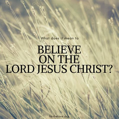 Believe In Jesus what does quot believe on the lord jesus quot grace