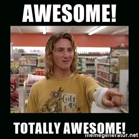 Awesome Meme Generator - awesome totally awesome spicoli meme generator