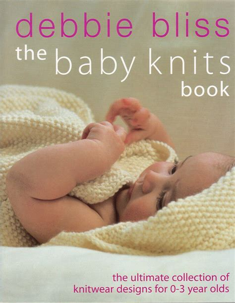 baby knits for beginners by debbie bliss debbie bliss baby knits book 0 to 3 year olds