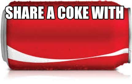 Share A Coke Meme - meme creator share a coke with meme generator at