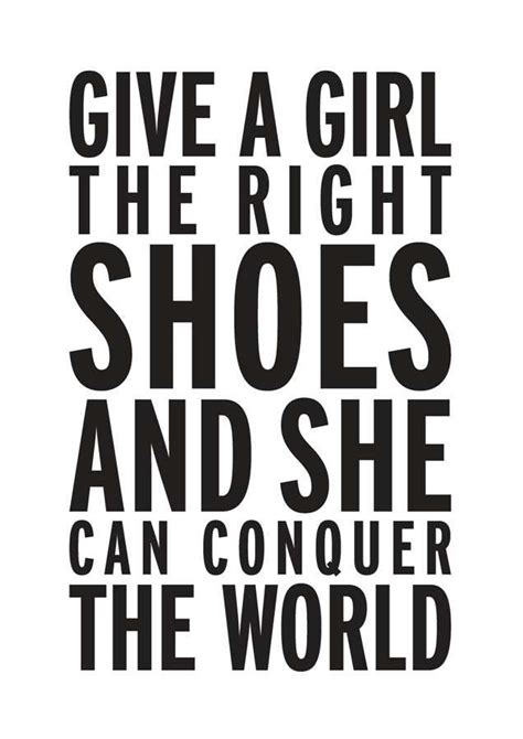 give a the right shoes and she can shoe quotes rubi shoe quotes