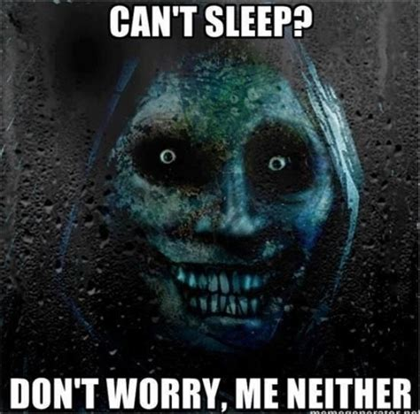 Scary Meme - scary pictures cant sleep dont worry me neither scary