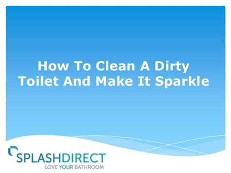 How To Clean Dusty by How To Clean A Toilet And Make It Sparkle