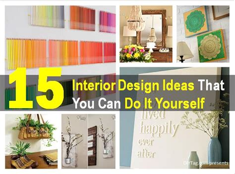 interior design do it yourself 15 interior design ideas that you can do it yourself diy tag