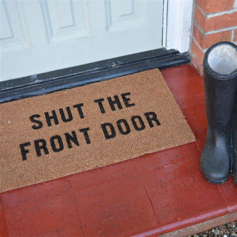 Shut The Front Door Doormat shut the front door doormat by more than words notonthehighstreet