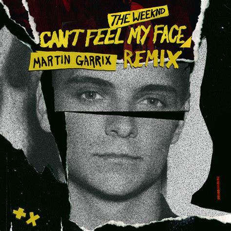 the weeknd can t feel my martin garrix remix