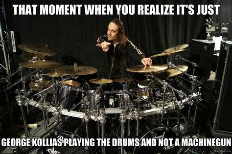 Drummer Memes - george kollias is a god nile metal memes pinterest