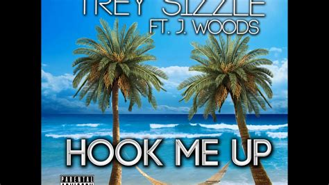 Hook Me Up by Trey Sizzle Hook Me Up Feat J Woods New 2014