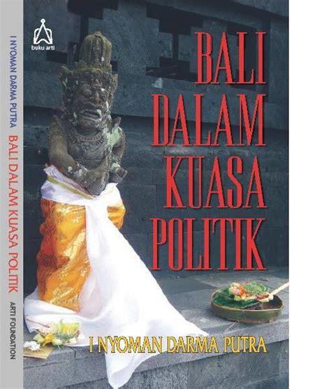 Kenangan Masa Lau Buku Bali buku baru bali dalam kuasa politik balebengong