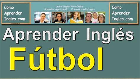 imagenes de aprender ingles c 243 mo aprender ingl 233 s r 225 pido y f 225 cil soccer futbol