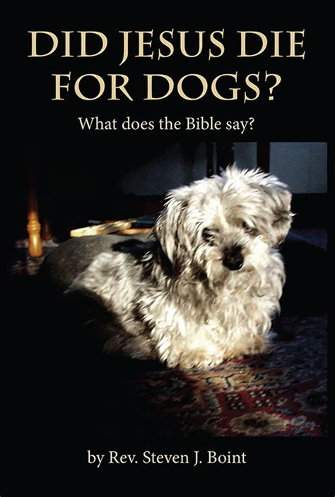 can dogs die from did jesus die for dogs tdaxp