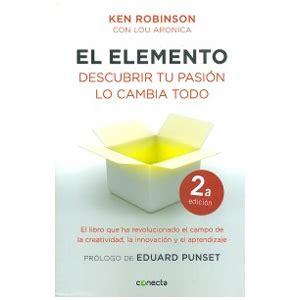 libro encuentra tu elemento finding resumen el elemento descubrir tu pasi 243 n lo cambia todo coachingpro by sandra gonz 225 lez