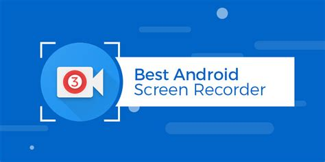 best android screen recorder 3 best android screen recorder apps for 2018 technig