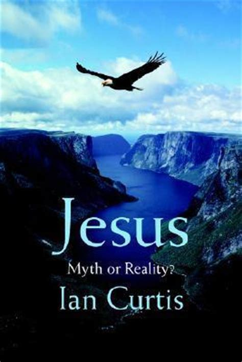 Jesus Myth Or Reality By Ian Curtis 9780595397648 Na
