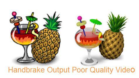 handbrake best quality fix handbrake ouput poor quality issue