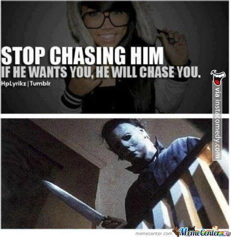 Chase You Meme - he will chase you by eb2real meme center