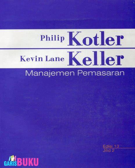 Manajemen Pemasaranphilip Kotler Edisi 13 Buku Ke 2 manajemen pemasaran jilid 2 edisi 13 garisbuku