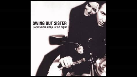 swing out sister somewhere deep in the night alpine crossing swing out sister hq youtube