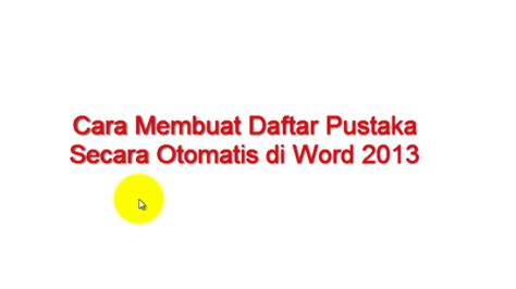 cara membuat format daftar pustaka di word cara membuat daftar pustaka secara otomatis di word 2013