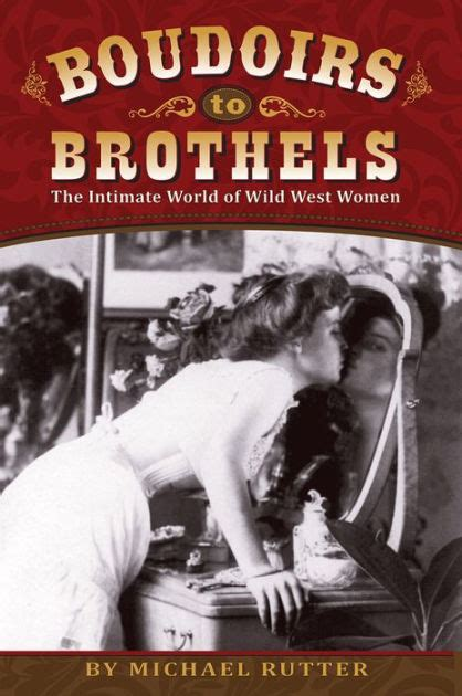 libro the intimate world of boudoirs to brothels the intimate world of wild west women by michael rutter paperback