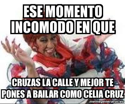 Celia Cruz Meme - meme personalizado ese momento incomodo en que cruzas la