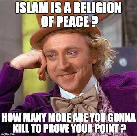 Religion Of Peace Meme - creepy condescending wonka meme imgflip