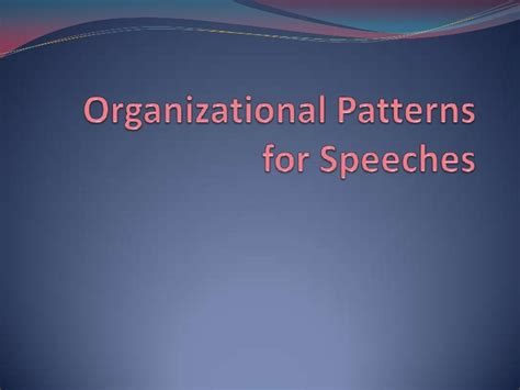 a topical pattern of speech organization has organizational patterns for speeches