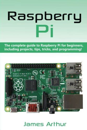 raspberry pi the complete guide to raspberry pi for beginners including projects tips tricks and programming books raspberry pi the complete guide to raspberry pi for