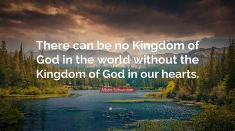 albert schweitzer quote     kingdom  god   world   kingdom  god