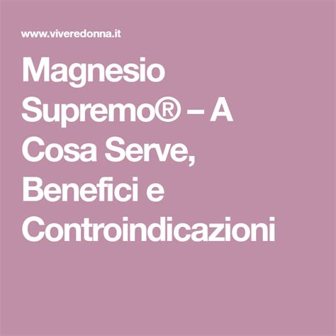 cosa serve il magnesio supremo magnesio supremo 174 a cosa serve benefici e