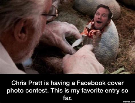 Chris Pratt Meme - chris pratt is having a facebook cover photo contest