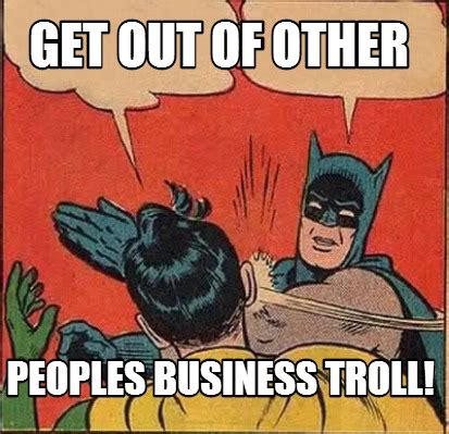Troll Meme Maker - meme creator get out of other peoples business troll