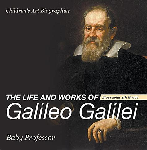 biography of galileo galilei pdf the life and works of galileo galilei biography 4th