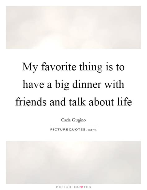 quotes about dinner my favorite thing is to a big dinner with friends and