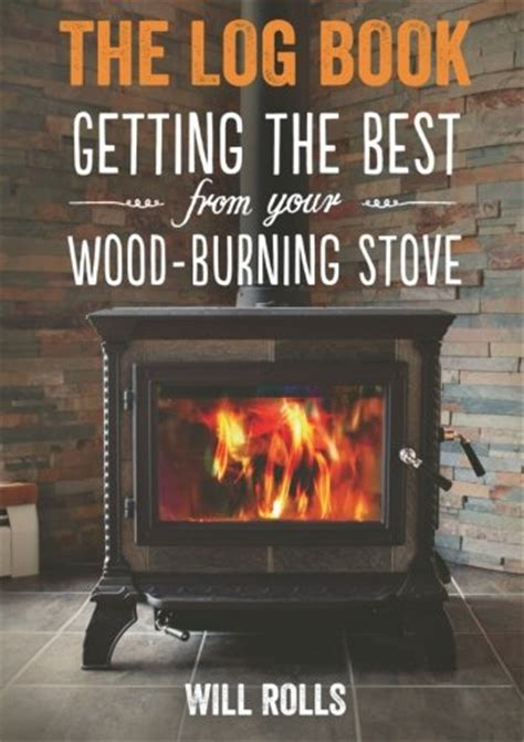libro the log book getting libro the log book getting the best from your wood burning stove di will rolls