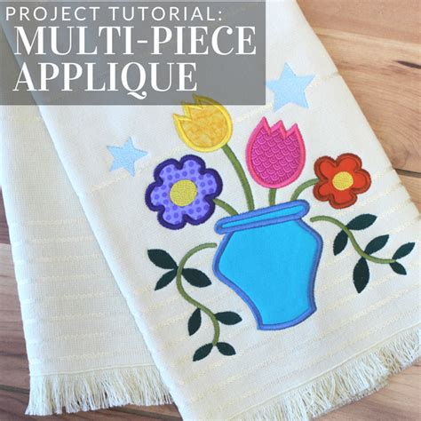 embroidery applique tutorial embroider multi applique with this tutorial from