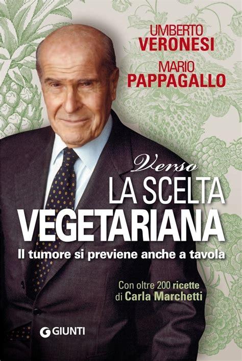 umberto veronesi libri alimentazione libro verso la scelta vegetariana di u veronesi