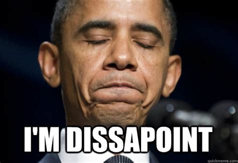 Disappoint Meme - i m dissapoint disappointed prez quickmeme